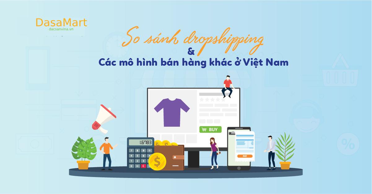 So sánh mô hình dropshipping với các mô hình bán hàng khác ở Việt Nam